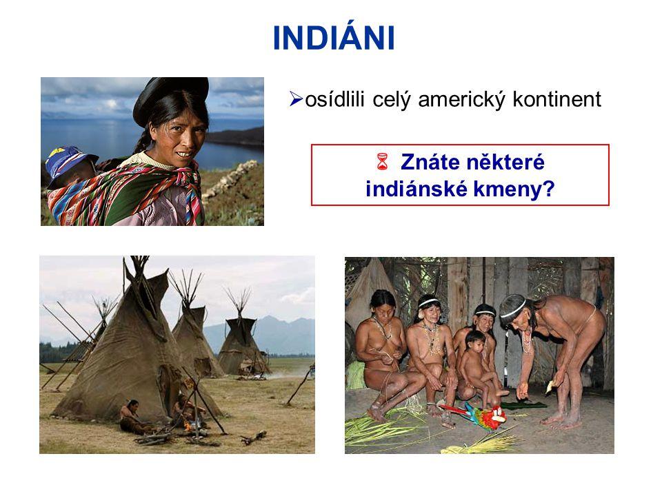 INDIÁNI osídlili celý americký kontinent  Znáte některé