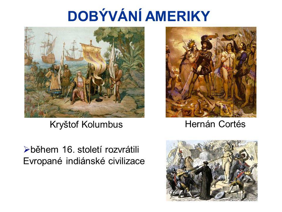 DOBÝVÁNÍ AMERIKY Kryštof Kolumbus Hernán Cortés