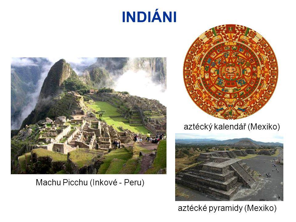 INDIÁNI aztécký kalendář (Mexiko) Machu Picchu (Inkové - Peru)