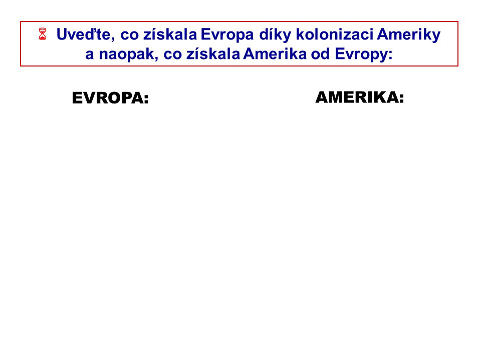  Uveďte, co získala Evropa díky kolonizaci Ameriky