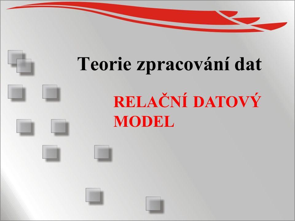 Teorie zpracování dat RELAČNÍ DATOVÝ MODEL