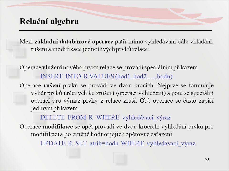 Relační algebra Mezi základní databázové operace patří mimo vyhledávání dále vkládání, rušení a modifikace jednotlivých prvků relace.