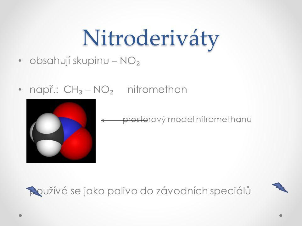 Nitroderiváty obsahují skupinu – NO₂ např.: CH₃ – NO₂ nitromethan