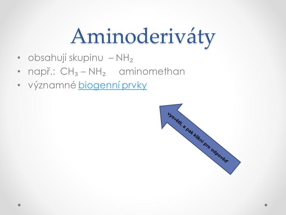 Aminoderiváty obsahují skupinu – NH₂ např.: CH₃ – NH₂ aminomethan