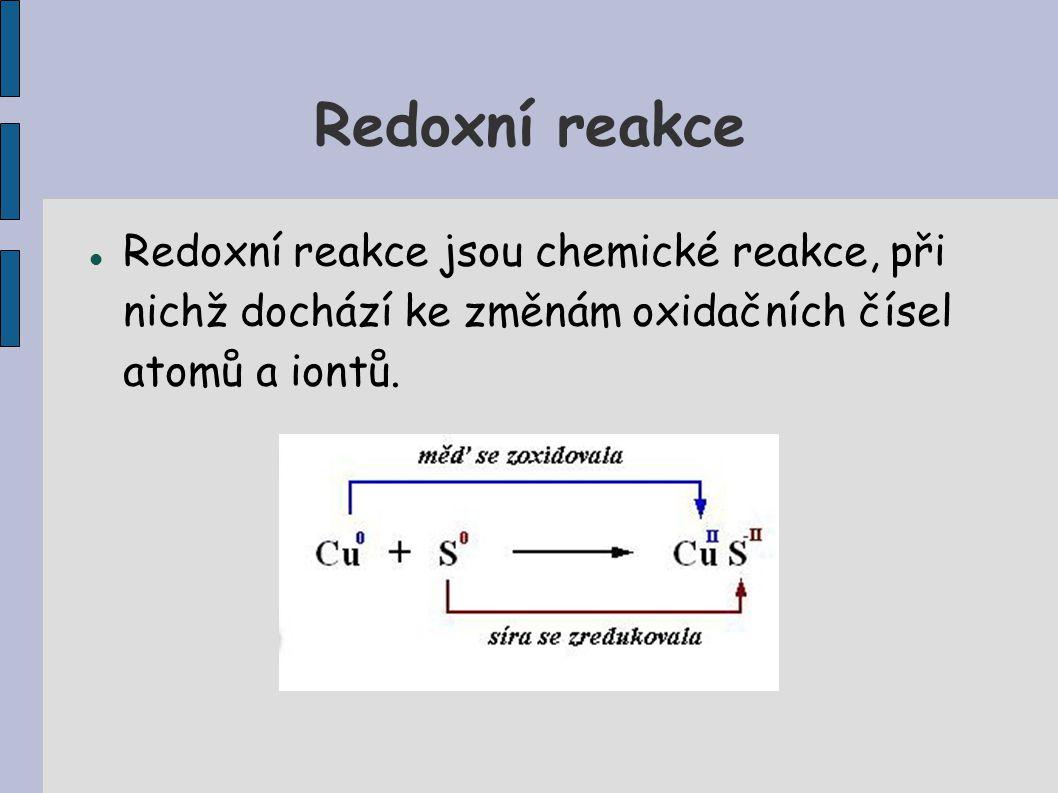 Redoxní reakce Redoxní reakce jsou chemické reakce, při nichž dochází ke změnám oxidačních čísel atomů a iontů.