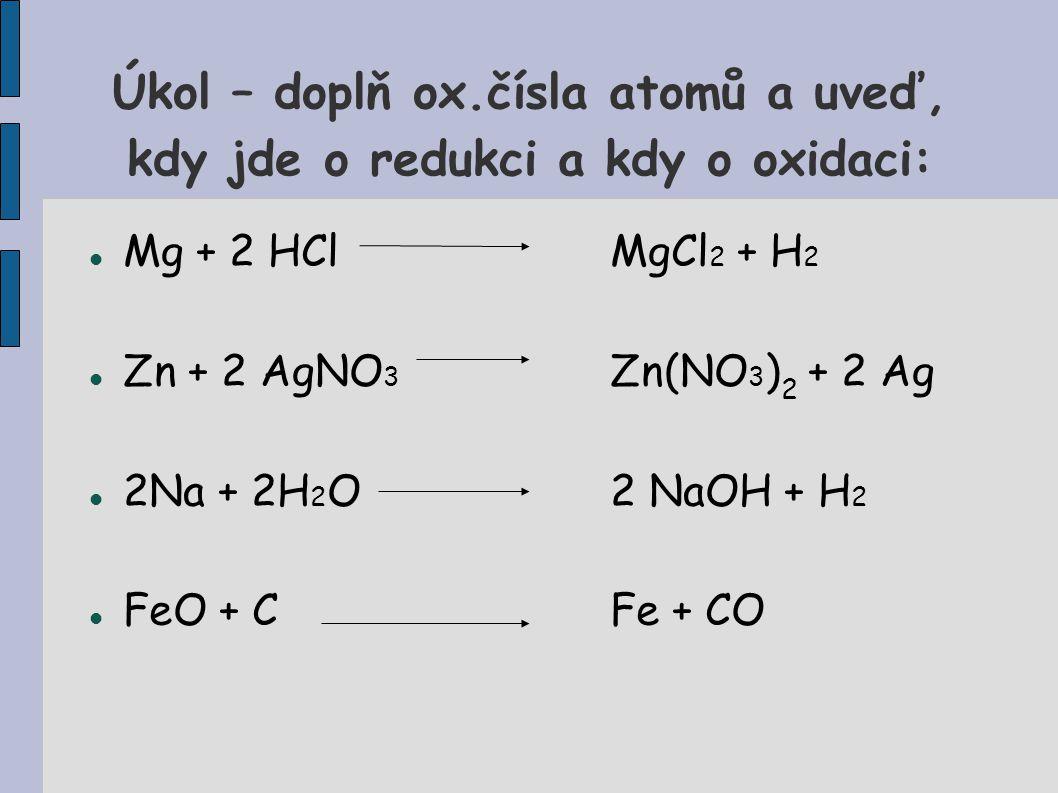 Úkol – doplň ox.čísla atomů a uveď, kdy jde o redukci a kdy o oxidaci: