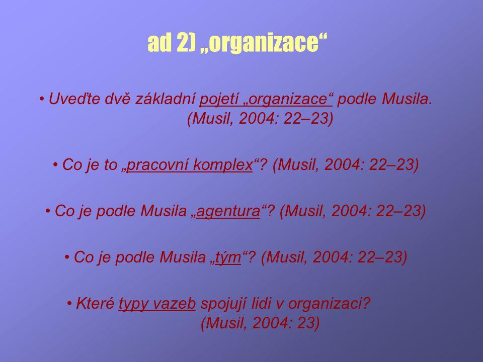 """ad 2) """"organizace Uveďte dvě základní pojetí """"organizace podle Musila. (Musil, 2004: 22–23) Co je to """"pracovní komplex (Musil, 2004: 22–23)"""