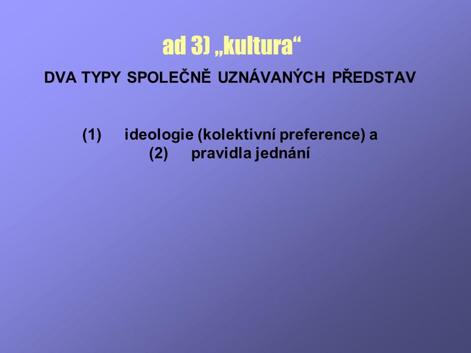 """ad 3) """"kultura DVA TYPY SPOLEČNĚ UZNÁVANÝCH PŘEDSTAV"""