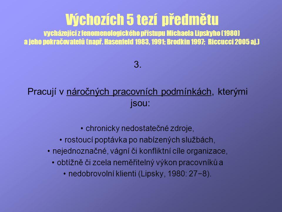 Výchozích 5 tezí předmětu vycházející z fenomenologického přístupu Michaela Lipskyho (1980) a jeho pokračovatelů (např. Hasenfeld 1983, 1991; Brodkin 1997; Riccucci 2005 aj.)
