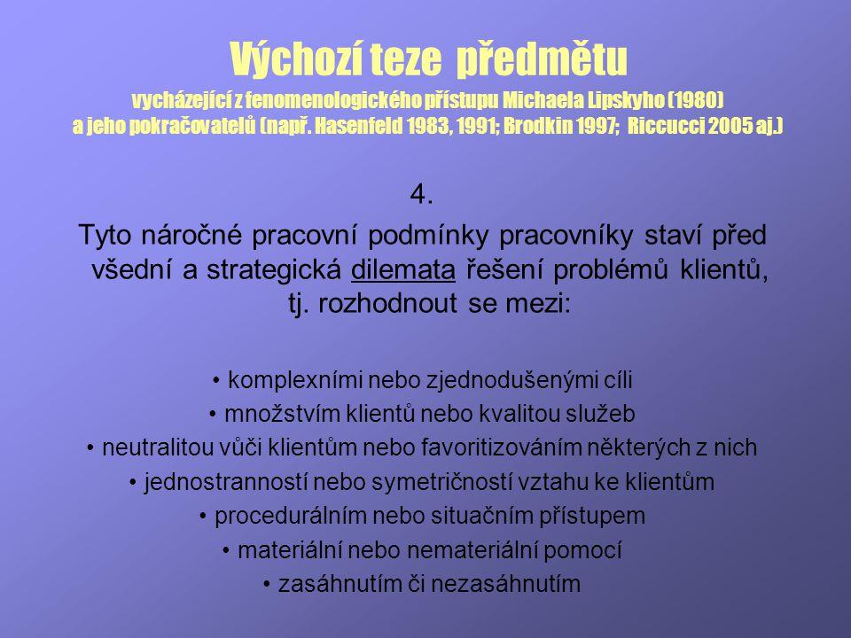 Výchozí teze předmětu vycházející z fenomenologického přístupu Michaela Lipskyho (1980) a jeho pokračovatelů (např. Hasenfeld 1983, 1991; Brodkin 1997; Riccucci 2005 aj.)