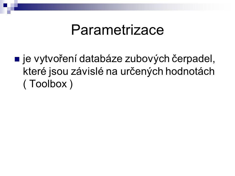 Parametrizace je vytvoření databáze zubových čerpadel, které jsou závislé na určených hodnotách ( Toolbox )