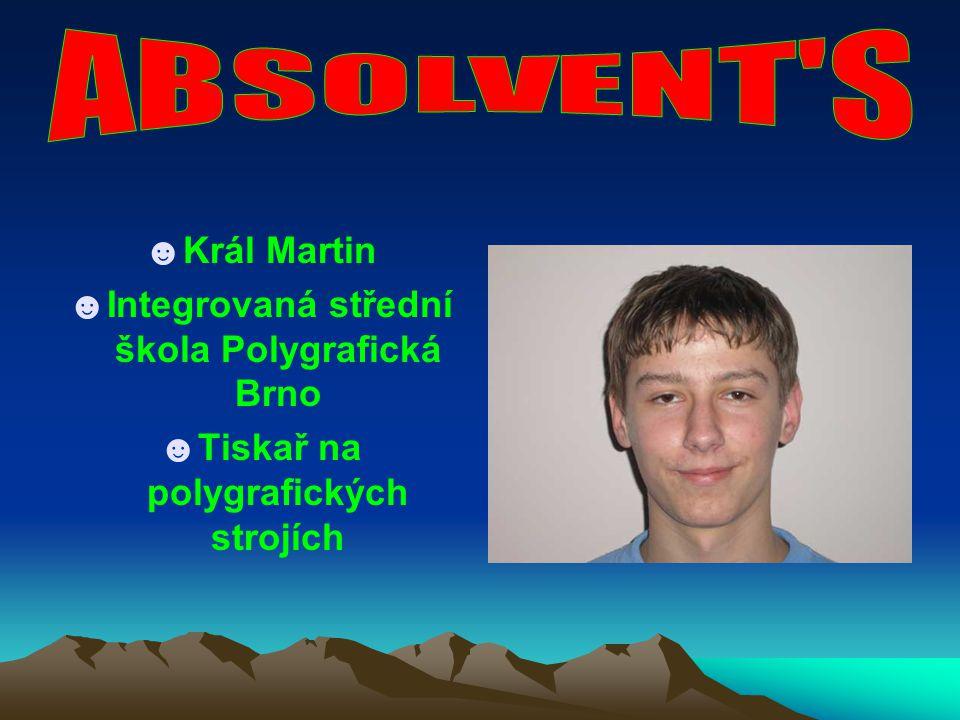 ABSOLVENT S Král Martin Integrovaná střední škola Polygrafická Brno
