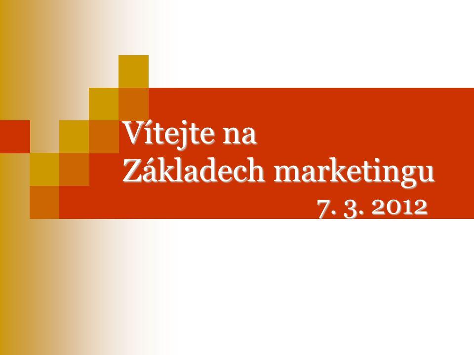 Vítejte na Základech marketingu 7. 3. 2012