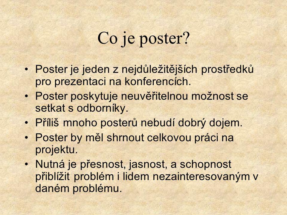 Co je poster Poster je jeden z nejdůležitějších prostředků pro prezentaci na konferencích.