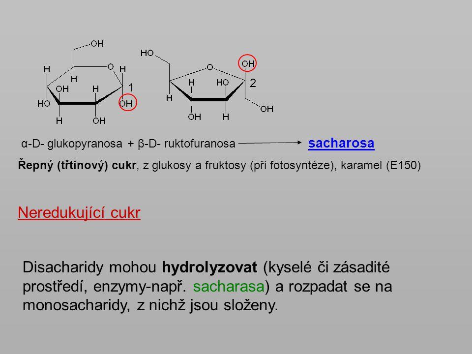 2 1. α-D- glukopyranosa + β-D- ruktofuranosa sacharosa.