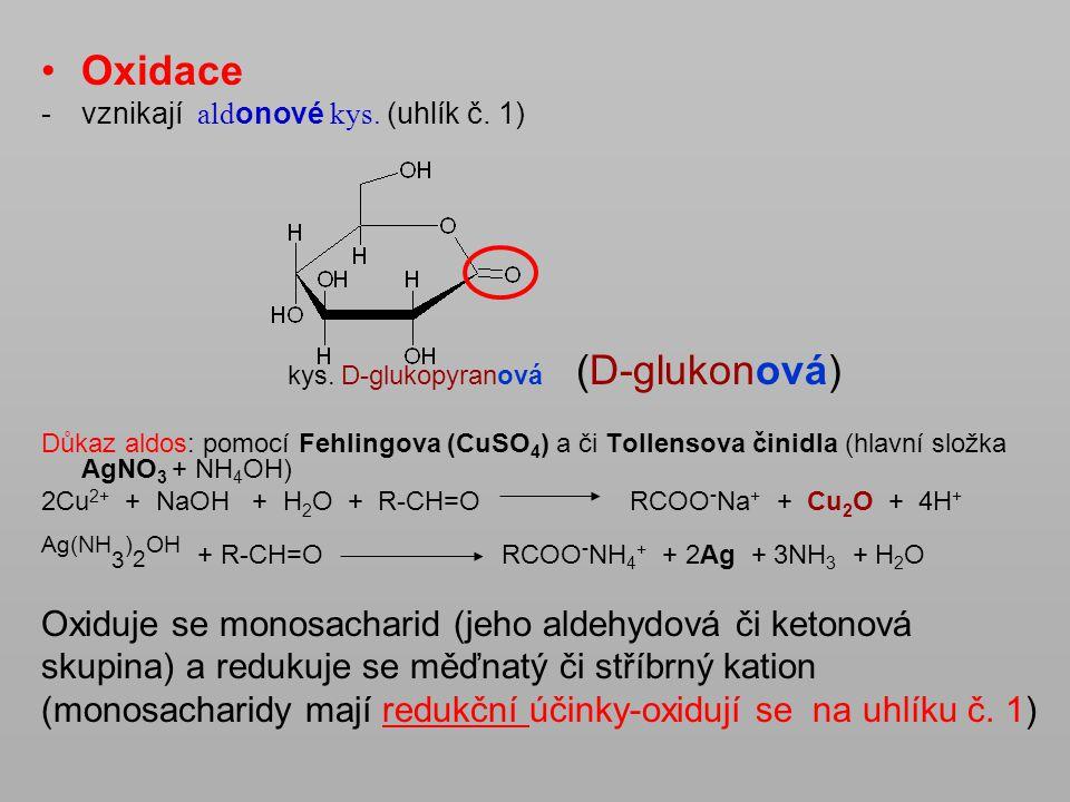 Oxidace Ag(NH3)2OH + R-CH=O RCOO-NH4+ + 2Ag + 3NH3 + H2O