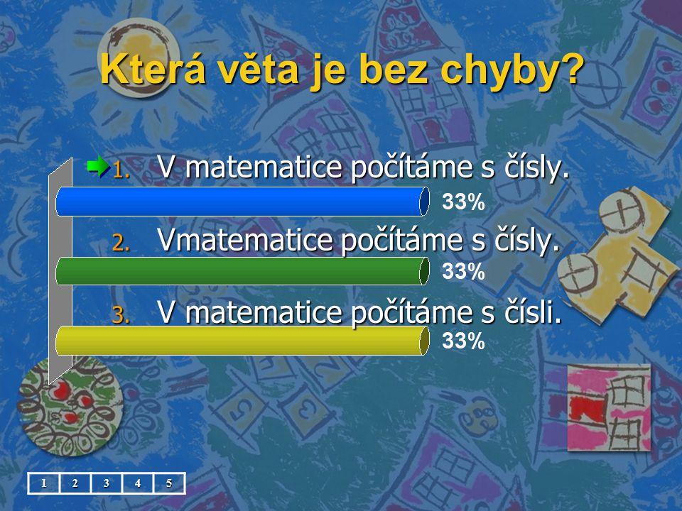 Která věta je bez chyby V matematice počítáme s čísly.