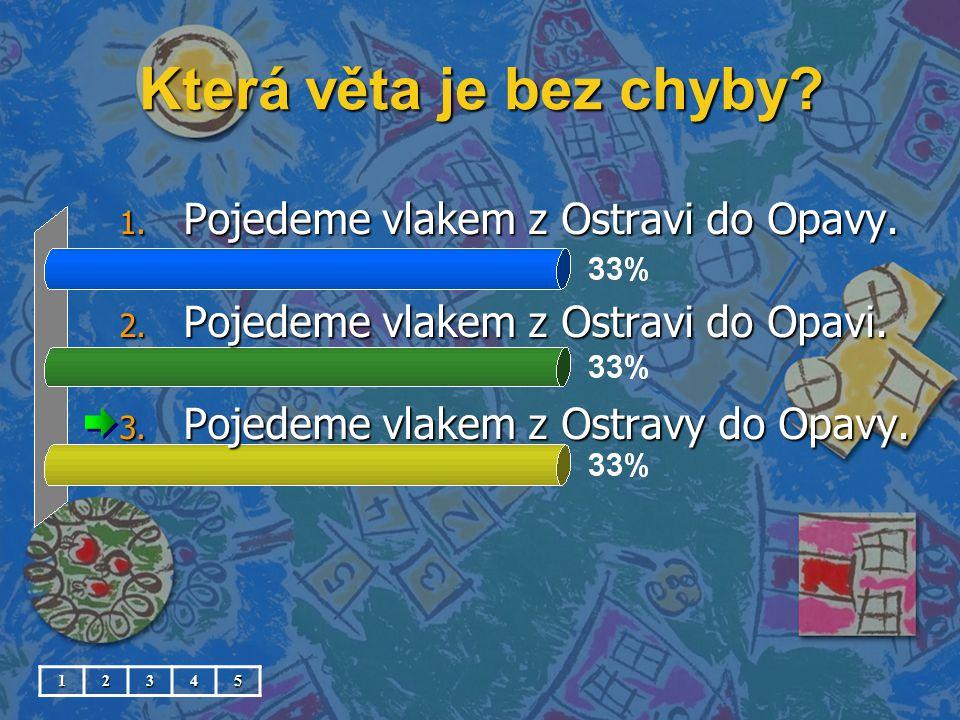 Která věta je bez chyby Pojedeme vlakem z Ostravi do Opavy.