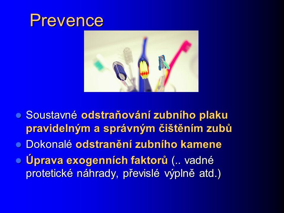 Prevence Soustavné odstraňování zubního plaku pravidelným a správným čištěním zubů. Dokonalé odstranění zubního kamene.