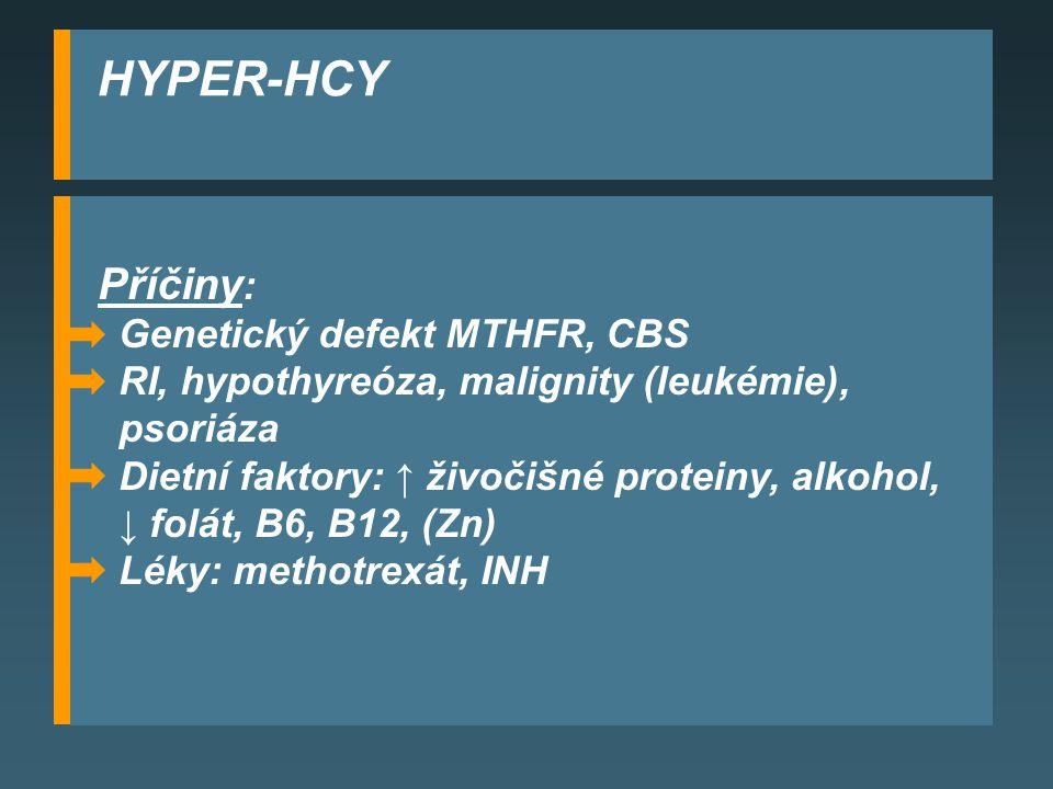 HYPER-HCY Příčiny: Genetický defekt MTHFR, CBS