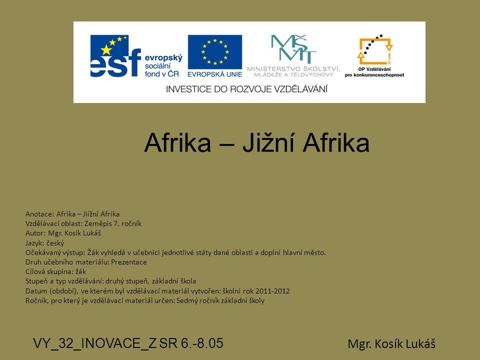 Afrika – Jižní Afrika VY_32_INOVACE_Z SR 6.-8.05 Mgr. Kosík Lukáš