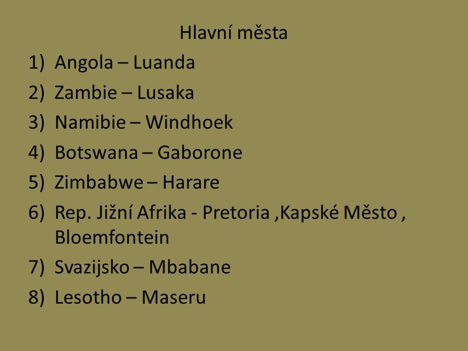 Hlavní města Angola – Luanda. Zambie – Lusaka. Namibie – Windhoek. Botswana – Gaborone. Zimbabwe – Harare.