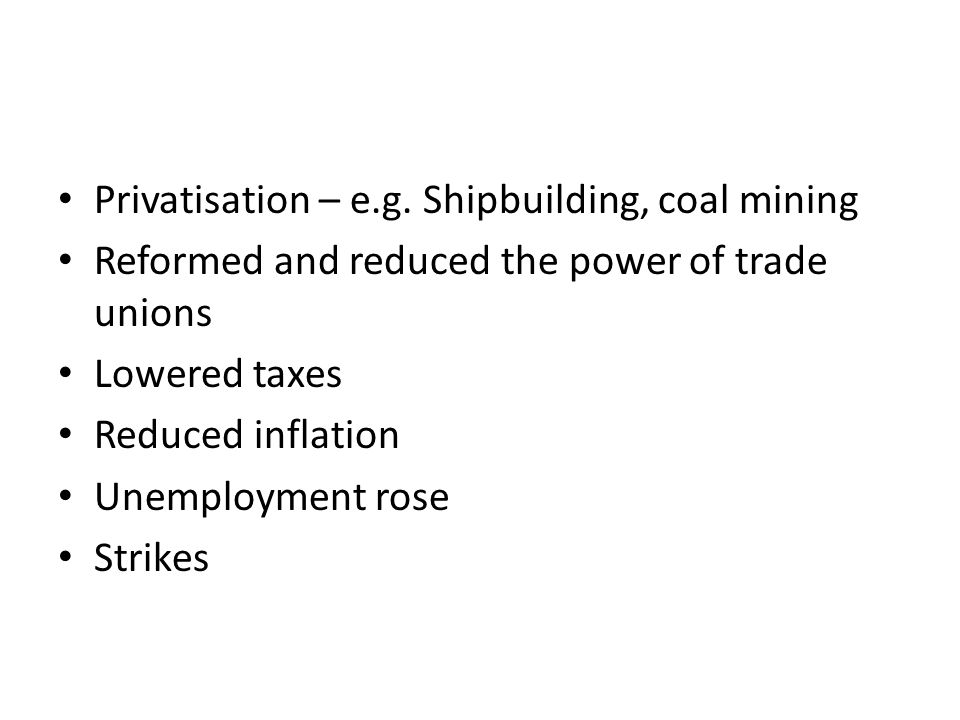 Privatisation – e.g. Shipbuilding, coal mining