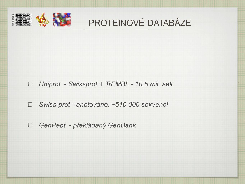 PROTEINOVÉ DATABÁZE Uniprot - Swissprot + TrEMBL - 10,5 mil. sek.