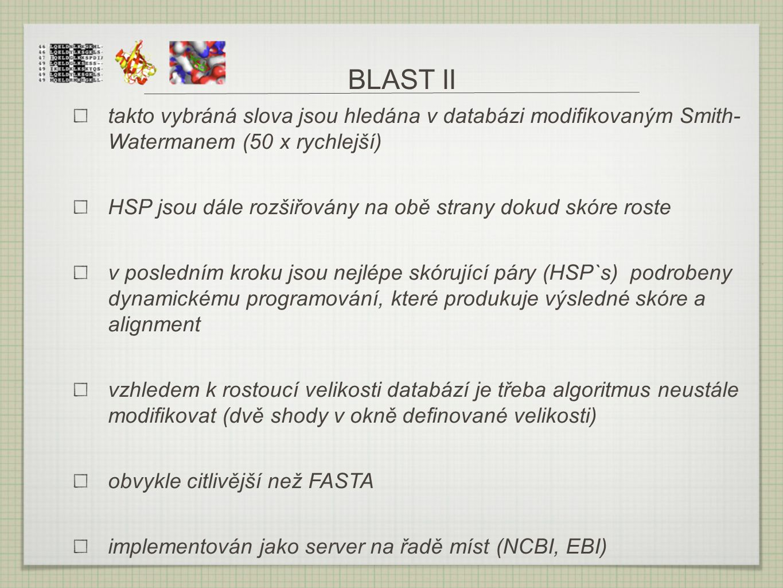 BLAST II takto vybráná slova jsou hledána v databázi modifikovaným Smith- Watermanem (50 x rychlejší)