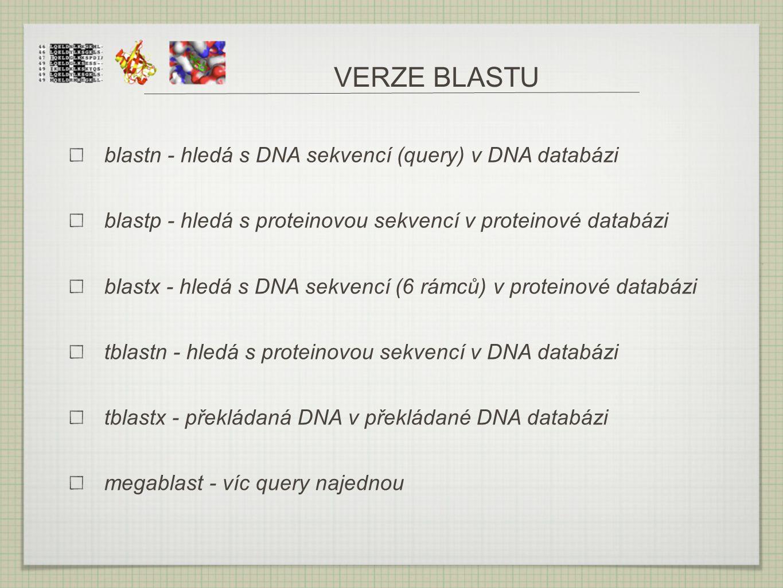 VERZE BLASTU blastn - hledá s DNA sekvencí (query) v DNA databázi