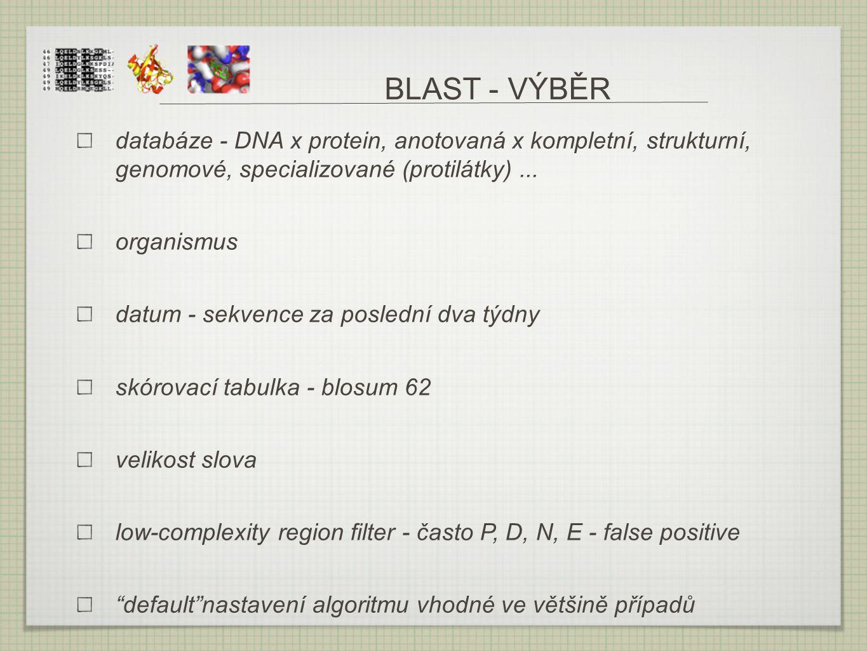 BLAST - VÝBĚR databáze - DNA x protein, anotovaná x kompletní, strukturní, genomové, specializované (protilátky) ...