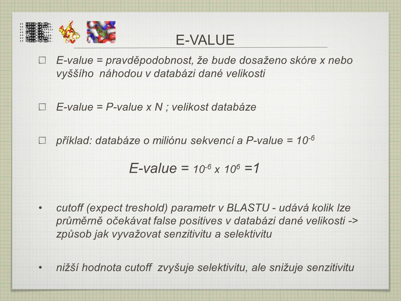 E-VALUE E-value = pravděpodobnost, že bude dosaženo skóre x nebo vyššího náhodou v databázi dané velikosti.