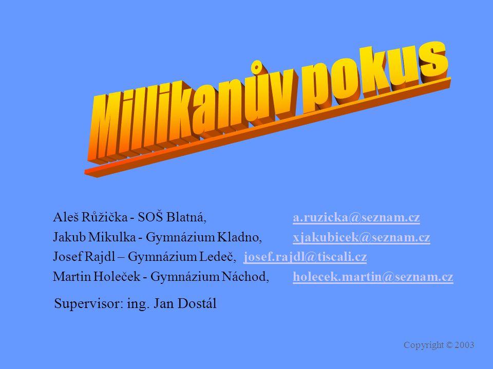 Millikanův pokus Supervisor: ing. Jan Dostál