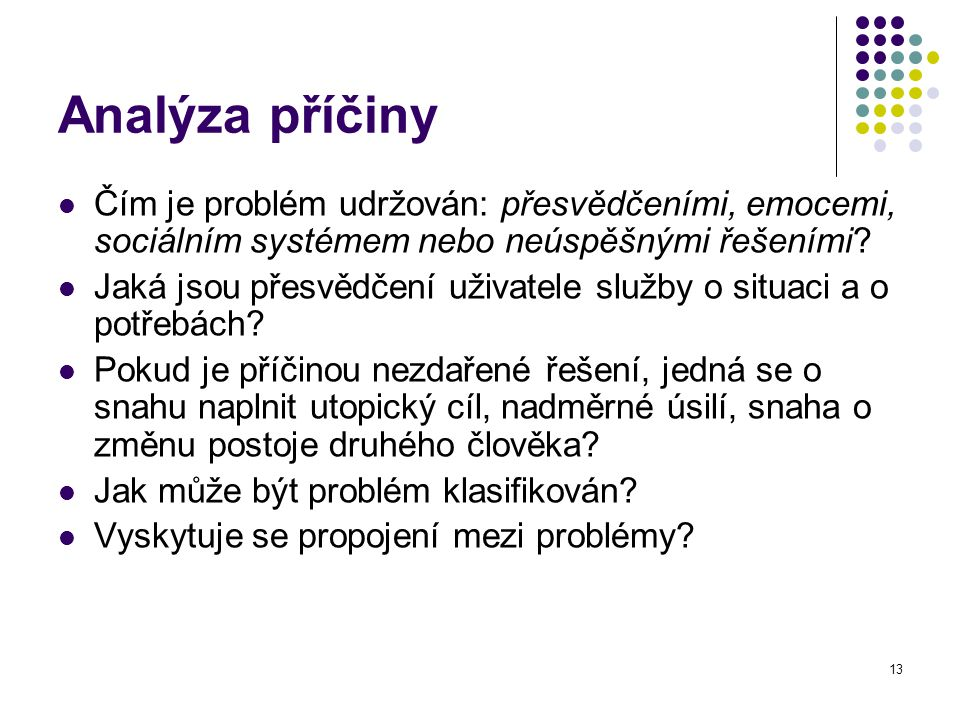 Analýza příčiny Čím je problém udržován: přesvědčeními, emocemi, sociálním systémem nebo neúspěšnými řešeními