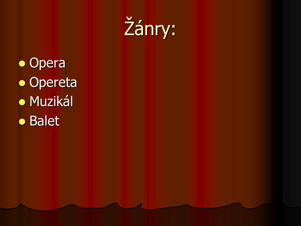 Žánry: Opera Opereta Muzikál Balet