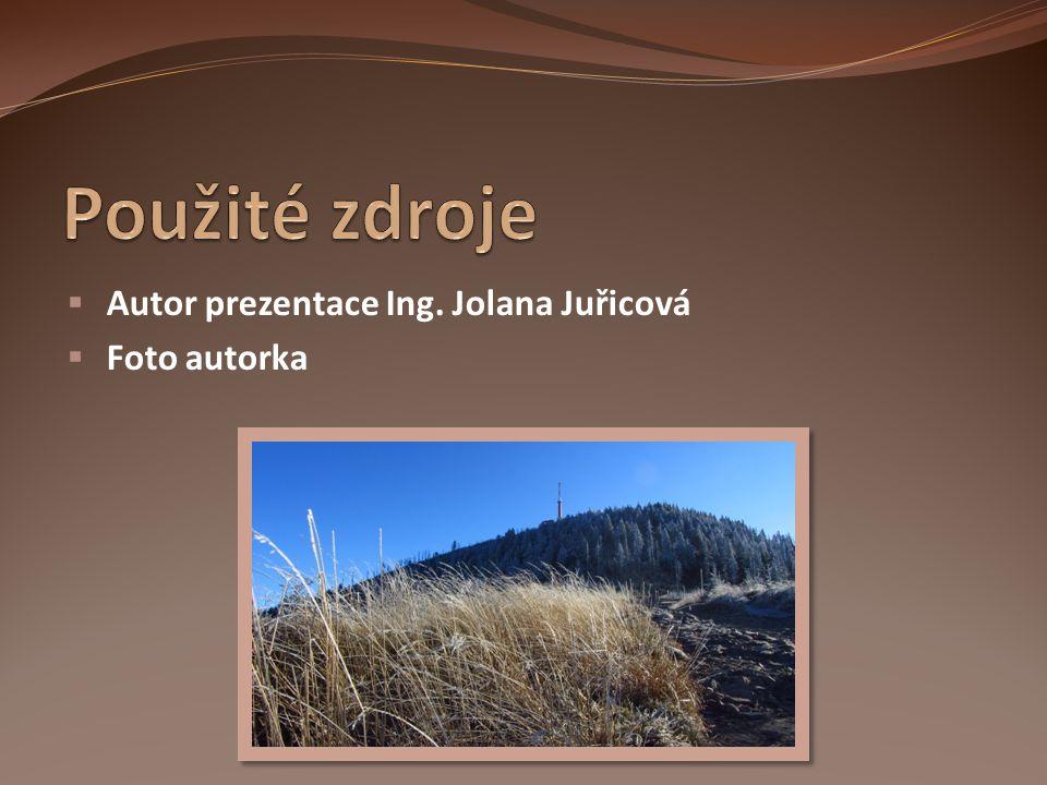 Použité zdroje Autor prezentace Ing. Jolana Juřicová Foto autorka