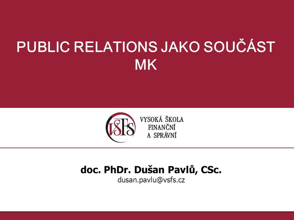 PUBLIC RELATIONS JAKO SOUČÁST MK doc. PhDr. Dušan Pavlů, CSc.