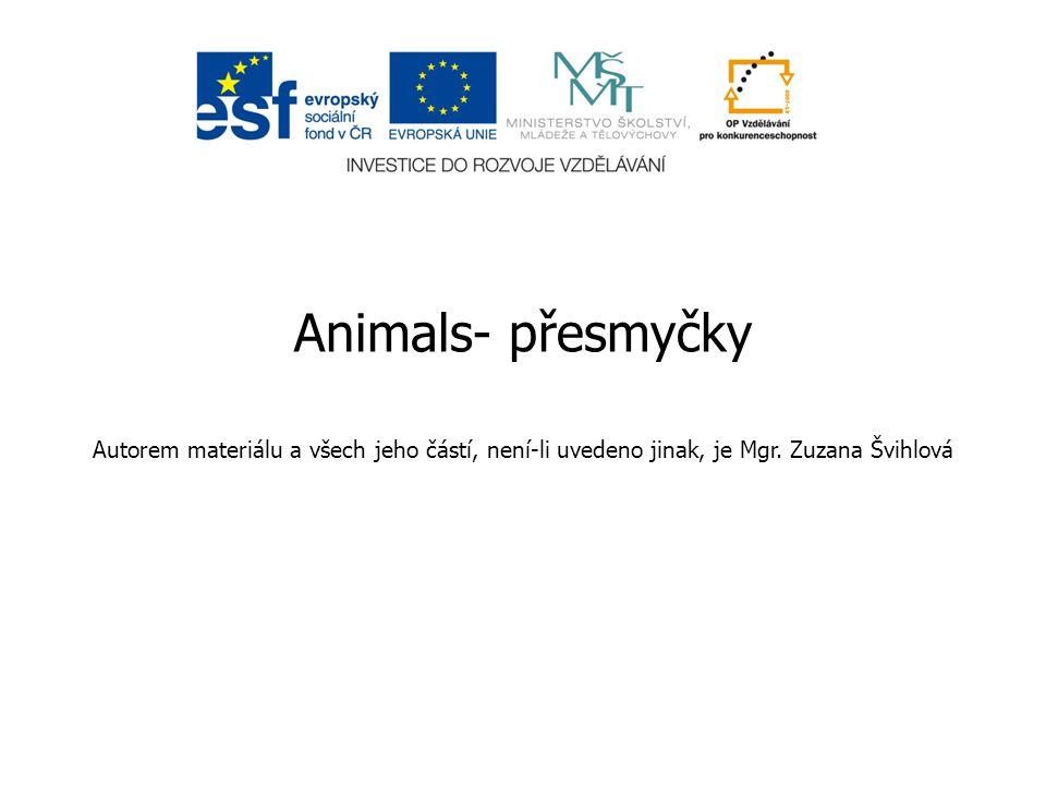 Animals- přesmyčky Autorem materiálu a všech jeho částí, není-li uvedeno jinak, je Mgr.