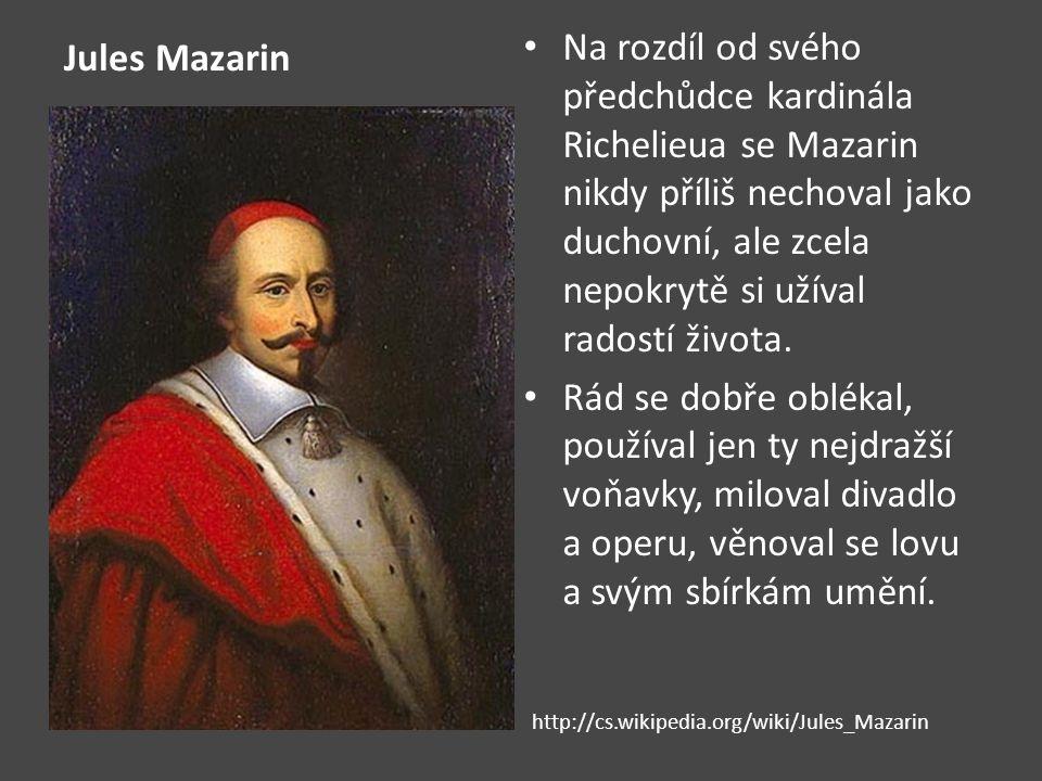 Na rozdíl od svého předchůdce kardinála Richelieua se Mazarin nikdy příliš nechoval jako duchovní, ale zcela nepokrytě si užíval radostí života.