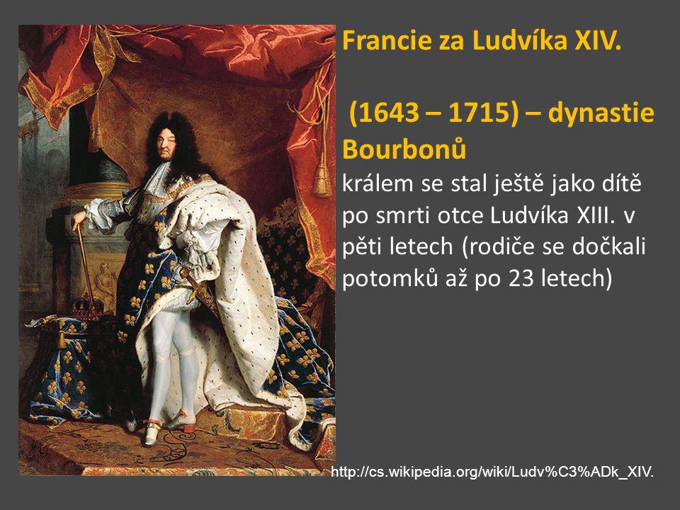 Francie za Ludvíka XIV. (1643 – 1715) – dynastie Bourbonů králem se stal ještě jako dítě po smrti otce Ludvíka XIII. v pěti letech (rodiče se dočkali potomků až po 23 letech)