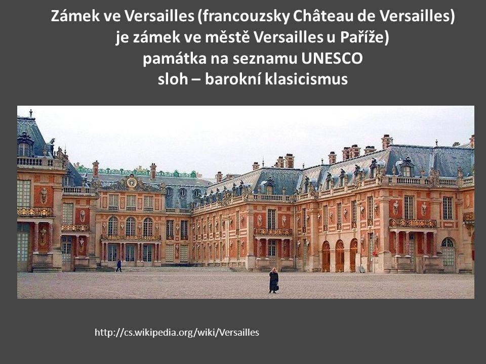 Zámek ve Versailles (francouzsky Château de Versailles) je zámek ve městě Versailles u Paříže) památka na seznamu UNESCO sloh – barokní klasicismus
