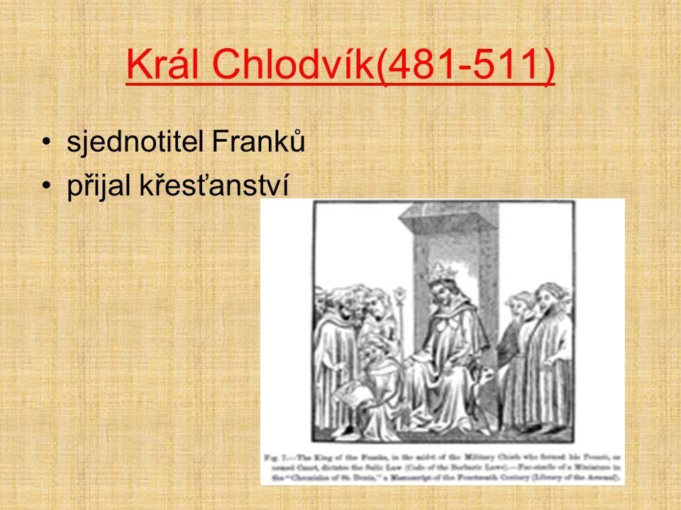 Král Chlodvík(481-511) sjednotitel Franků přijal křesťanství