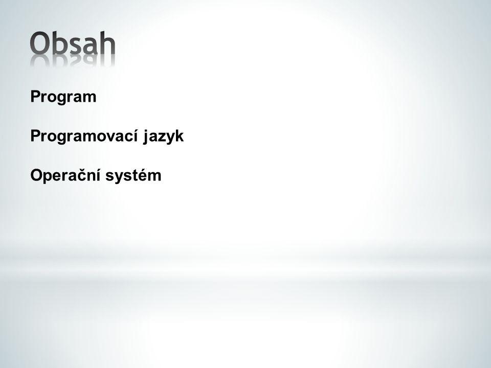 Obsah Program Programovací jazyk Operační systém