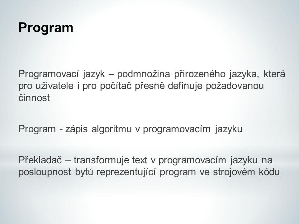 Program Programovací jazyk – podmnožina přirozeného jazyka, která pro uživatele i pro počítač přesně definuje požadovanou činnost.