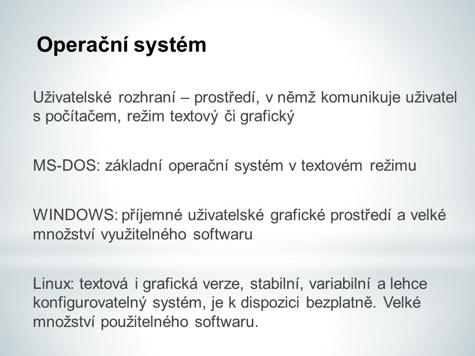Operační systém Uživatelské rozhraní – prostředí, v němž komunikuje uživatel s počítačem, režim textový či grafický.