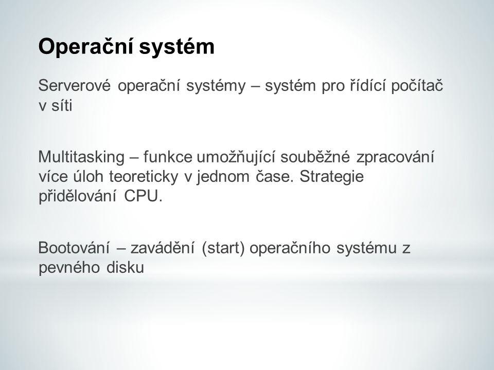 Operační systém Serverové operační systémy – systém pro řídící počítač v síti.