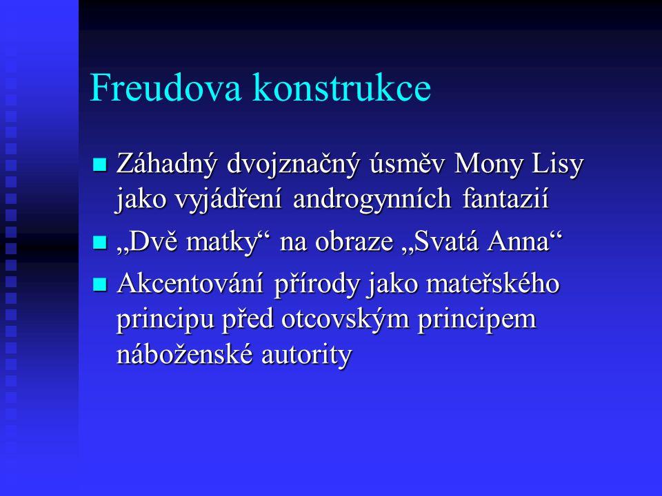 """Freudova konstrukce Záhadný dvojznačný úsměv Mony Lisy jako vyjádření androgynních fantazií. """"Dvě matky na obraze """"Svatá Anna"""