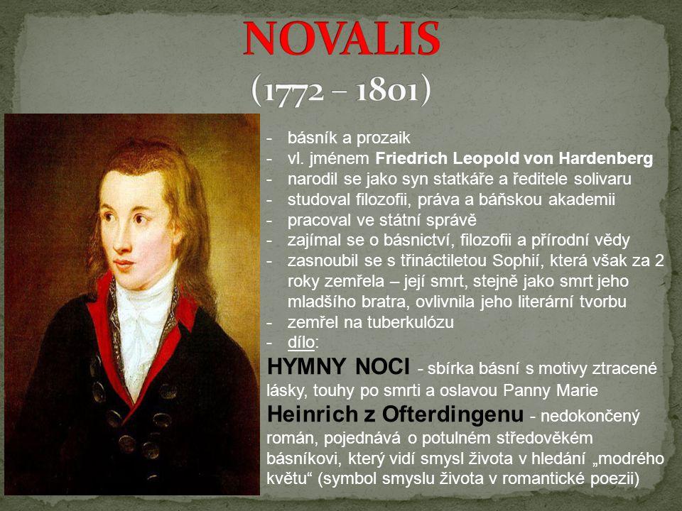 NOVALIS (1772 – 1801) básník a prozaik. vl. jménem Friedrich Leopold von Hardenberg. narodil se jako syn statkáře a ředitele solivaru.