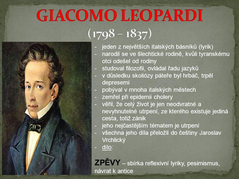 GIACOMO LEOPARDI (1798 – 1837) jeden z největších italských básníků (lyrik) narodil se ve šlechtické rodině, kvůli tyranskému otci odešel od rodiny.