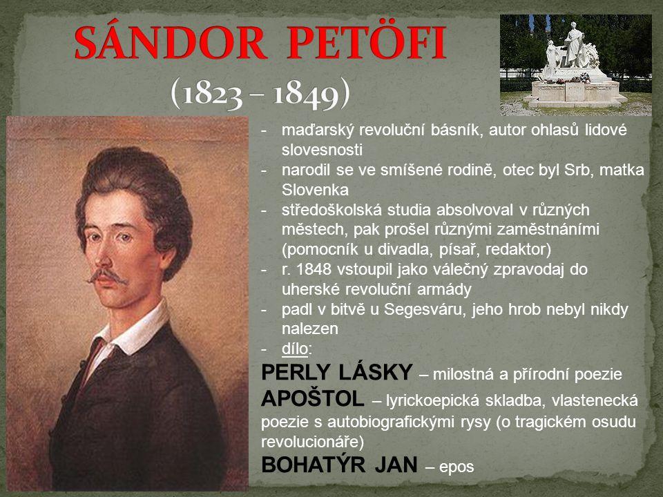 SÁNDOR PETÖFI (1823 – 1849) PERLY LÁSKY – milostná a přírodní poezie